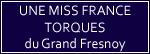 UNE MISS FRANCE TORQUES du Grand Fresnoy